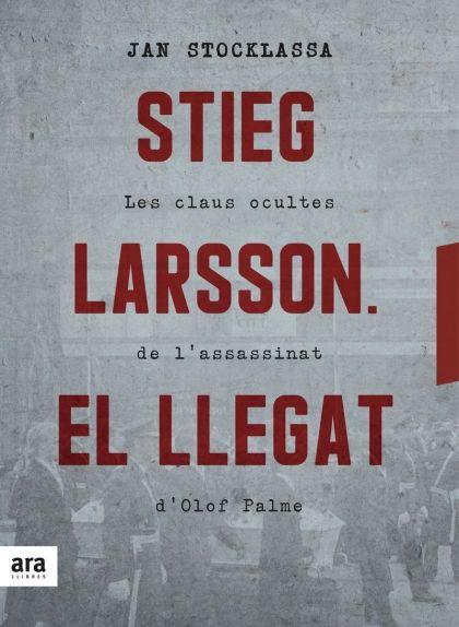 'Stieg Larsson. El llegat. Les claus ocultes de l'assassinat d'Olof Palme'